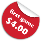 The first game is $4. Additional games are just $3.